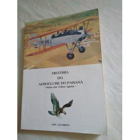 História Do Aeroclube Do Paraná-211págs1997-ótimo Estado