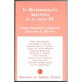 La Historiografía Argentina En El Siglo Xx. Fernando Devoto