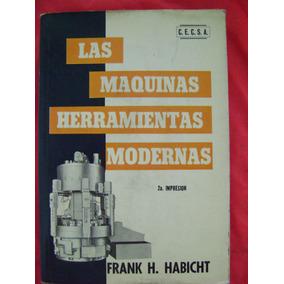 Las Máquinas Herramientas Modernas - Frank H. Habicht
