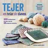Tejer En Telar De Clavos: 100 Combinaciones De Color Y Más