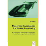 Theoretical Investigation For The Hard Machining; Tae-hong