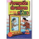 Formación De Valores En Los Niños - Pablo Lopez