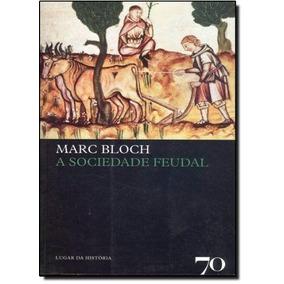 Livro A Sociedade Feudal Marc Leopold Bloch