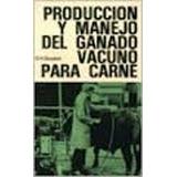 Producción Y Manejo Del Ganado Vacuno Para Carne. Goodwin