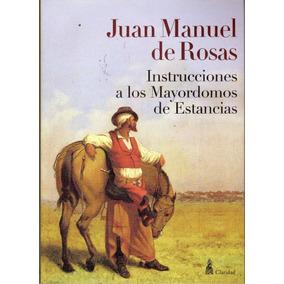 Instrucciones A Los Mayordomos De Estancias. Juan M. Rosas
