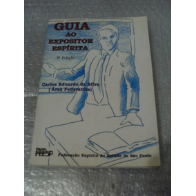 Guia Ao Expositor Espírita - Carlos Eduardo Da Silva