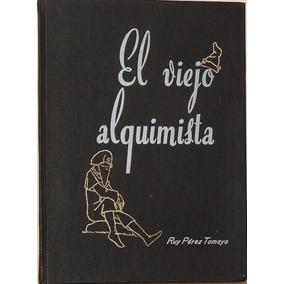 El Viejo Alquimista - Ruy Pérez Tamayo -tapa Dura