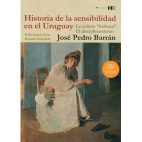 Historia De La Sensibilidad En Uruguay ( José Pedro Barrán)