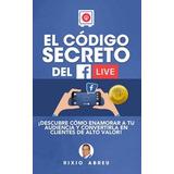 El Código Secreto Del Facebook Live-ebook-libro-digital