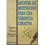 Apuntes De Motivación Para Una Gerencia Creativa. Balaguer
