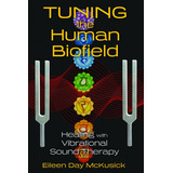 Musicoterapia Con Diapasones Tuning The Human Biofield Libro