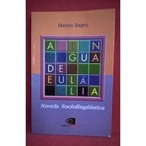 A Língua De Eulália/novela Sociolinguística - Marcos Bagno