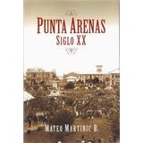 Punta Arenas Siglo Xx - Mateo Martinic B