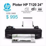 Impresora Hp Ploter T120 Dias 22/11 Ate 28/11/16