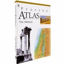 Pequeno Atlas Bíblico - Tim Dowley- Cpad - Frete Grátis