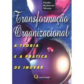 Livro Transformação Organizacional - Paulo Roberto Motta