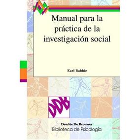 Manual Para La Práctica De La Investigación Social; Earl Ba