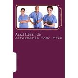 Libro : Auxiliar De Enfermeria Tomo Tres: Curso Formativo..