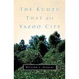 Livro The Kudzu That Ate Yazoo City Jenkins, William L.