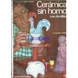 11663 Libro Ceramica Sin Horno Con Arcillite Claudio Tomei
