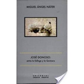 Jose Donoso Entre La Esfinge Y La Quimera; Miguel Angel Nat