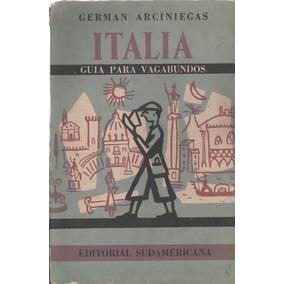 Italia Guía Para Vagabundos De Germán Arciniegas