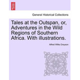 Tales At The Outspan, Or, Adventures In The Wild Regions Of