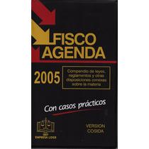 Fisco Agenda 2005 - Leyes, Reglamentos, Casos Prácticos