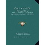 Libro : Coleccion De Tratados V1: Epoca Colonial Y Epoca ..