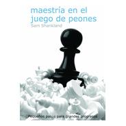 Maestría En El Juego De Peones - Libro Ajedrez Novedad 2021