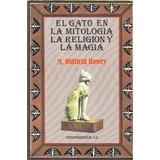 Libro De Mitología : El Gato - Simbología, Magia & Religión