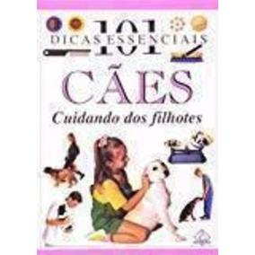 Cães: Cuidando Dos Filhotes -101 Dicas Essenciais