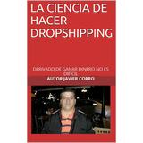 La Ciencia De Hacer Dropshipping - Libro Dig