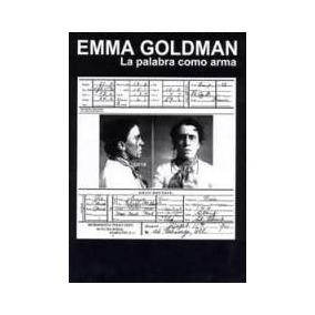 La Palabra Como Arma Emma Goldman Anarquismo Libro Digital