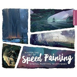Libro Master The Art Of Speed Painting Digital Painting T.