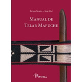 Manual De Telar Mapuche - Ediciones Maizal