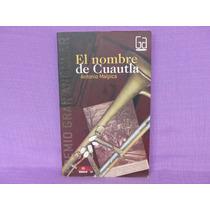 Antonio Malpica, El Nombre De Cuautla, Ediciones Sm, México.