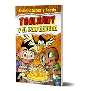 Trolardy Y El Pan Dorado De Trolerotutos Y Hardy