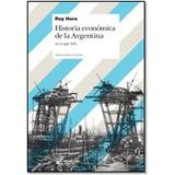 R. Hora Historia Económica Argentina Siglo Xix Ed. Siglo Xxi