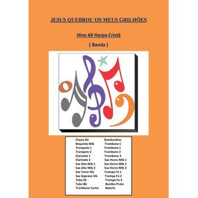Jesus Quebrou Os Meus Grilhões-hino 69-partituras Para Banda