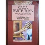 Cada Parte Tuya Manual Erotismo Roberto De Vries M Frieilich
