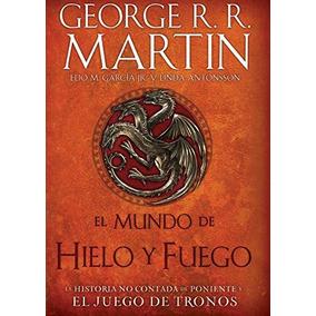 El Mundo De Hielo Y Fuego; George R. R. Martin, Elio M. Gar