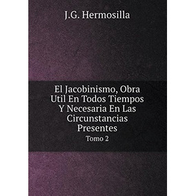 Libro El Jacobinismo, Obra Util En Todos Tiempos Y Necesaria