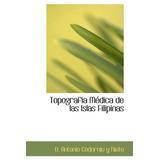Libro Topografia Medica De Las Islas Filipinas - Nuevo