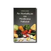 Livro As Hortaliças Na Medicina Natural - 2ª Edição