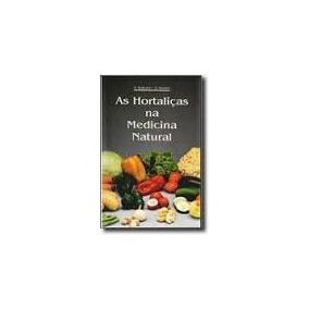 As Hortaliças Na Medicina Natural - 2ª Edição Frete Grátis