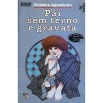 Livro Pai Sem Terno E Gravata - Livro Cristina Agostinho