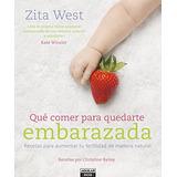 Qué Comer Para Quedarte Embarazada (gastronomia.) Zita West