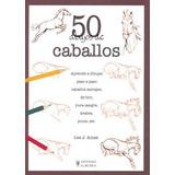 50 Dibujos De Caballos/ Draw 50 Horses,aprende Envío Gratis