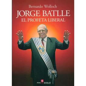 Jorge Batlle. El Profeta Liberal Wolloch, Bernardo